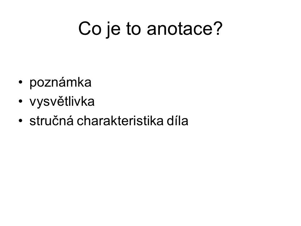 Co je to anotace? poznámka vysvětlivka stručná charakteristika díla