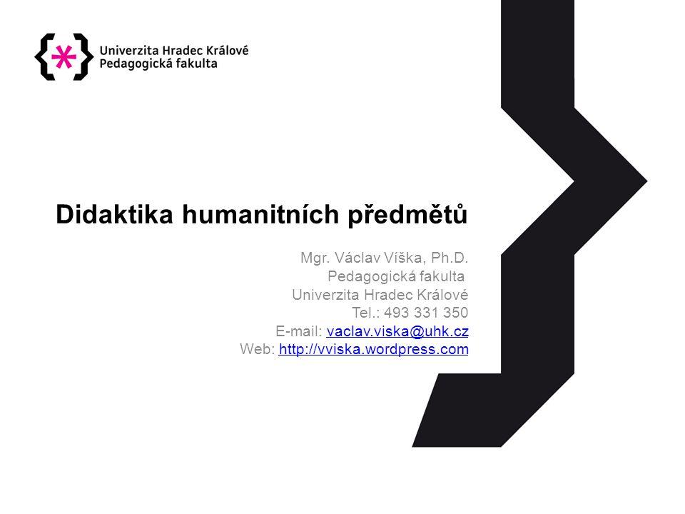 Didaktika humanitních předmětů Mgr.Václav Víška, Ph.D.