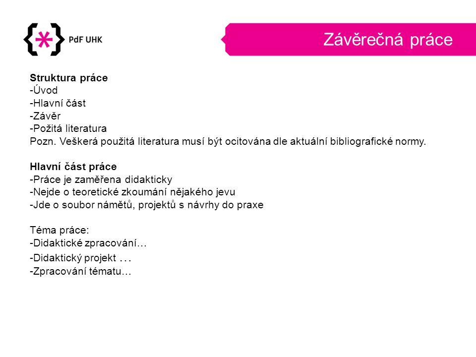 Závěrečná práce Struktura práce -Úvod -Hlavní část -Závěr -Požitá literatura Pozn.