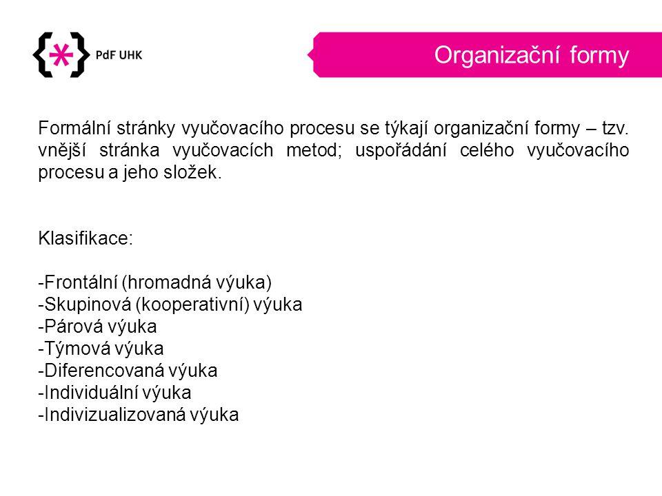 Organizační formy Formální stránky vyučovacího procesu se týkají organizační formy – tzv.