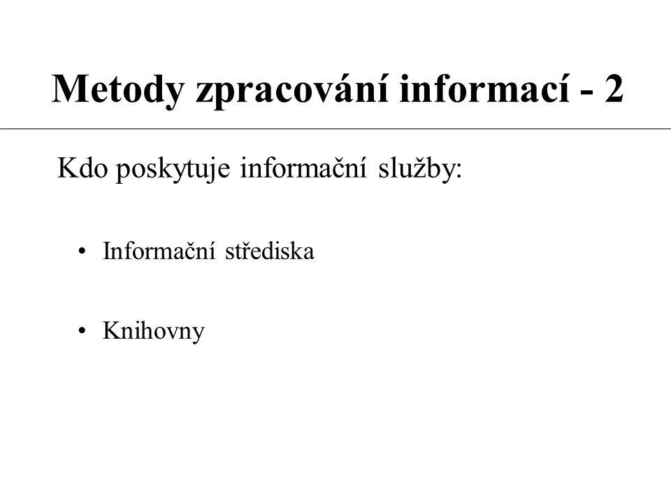 Metody zpracování informací - 2 Informační střediska Všeobecná Specializovaná Podniková Komerční Nekomerční Národní Mezinárodní