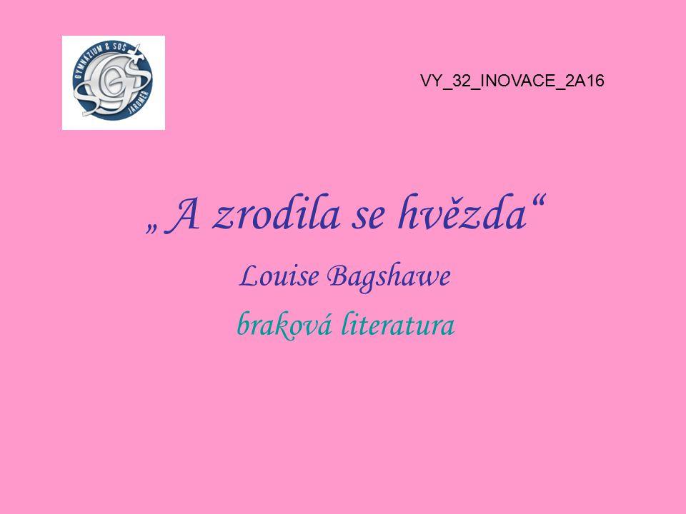 """"""" A zrodila se hvězda"""" Louise Bagshawe braková literatura VY_32_INOVACE_2A16"""