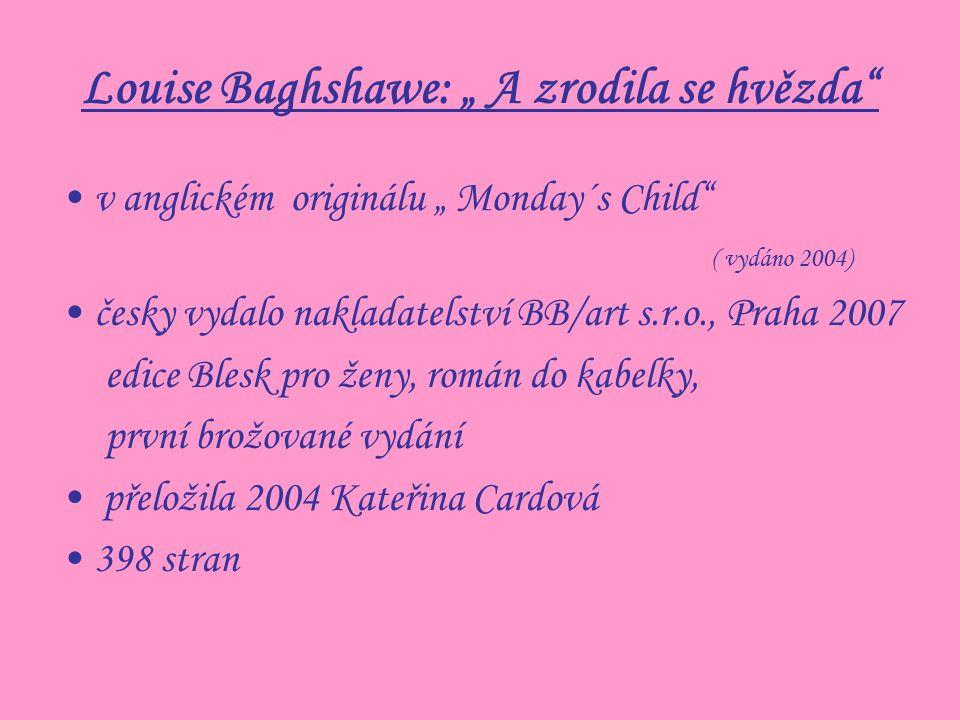 """Louise Baghshawe: """" A zrodila se hvězda"""" v anglickém originálu """" Monday´s Child"""" ( vydáno 2004) česky vydalo nakladatelství BB/art s.r.o., Praha 2007"""