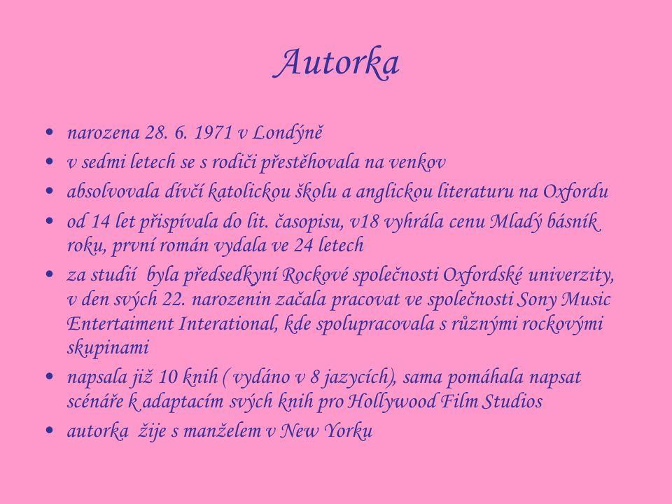 Autorka narozena 28. 6. 1971 v Londýně v sedmi letech se s rodiči přestěhovala na venkov absolvovala dívčí katolickou školu a anglickou literaturu na