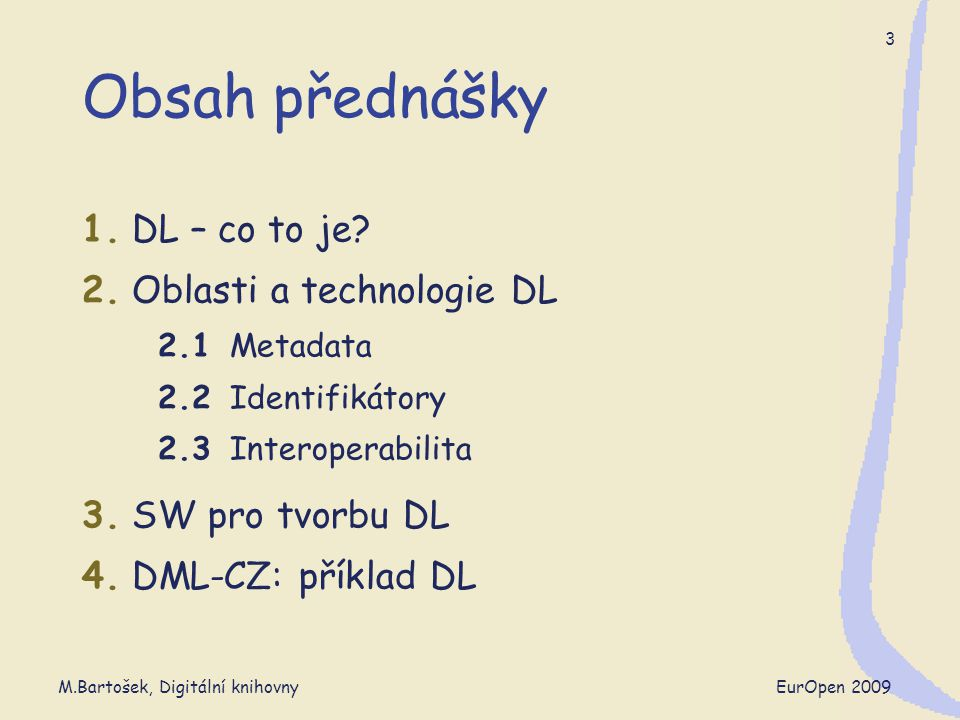 M.Bartošek, Digitální knihovny EurOpen 2009 24 Kontextově citlivé vazby  Linkovací služby - aplikační rámec nad OpenURL  princip: oddělení popisu zdroje od poskytování vazeb  klasická vazba: kontextově citlivá vazba:  kooperační rámec:  linkovací služby (link resolvers) poskytují (dynamicky) vazby (Knowledge Base o zdrojích každého zákazníka)  producenti inf.zdrojů poskytující OpenURL-enabled zdroje  uživatelé se registrují u svých linkovacích služeb výchozí zdroj (např.