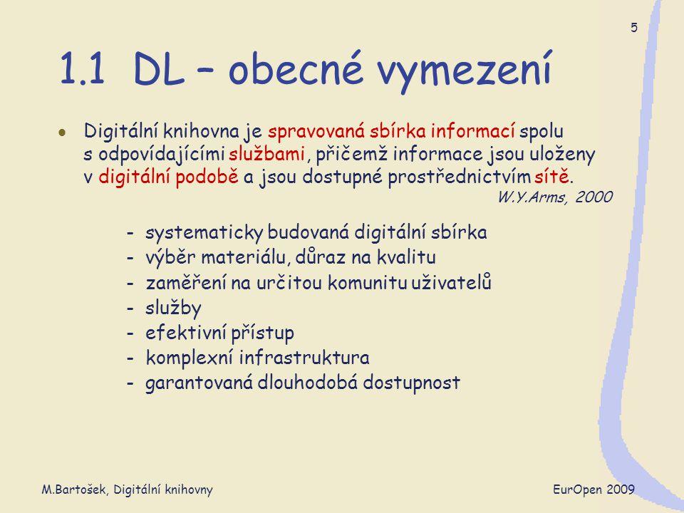 M.Bartošek, Digitální knihovny EurOpen 2009 6 1.2 DL - landscape Digitalizace  knihovny - American Memory (LoC), Kramerius (NK)  historické fondy - Manuscriptorium (NK ČR)  nakladatelé - Elsevier ScienceDirect, SpringerLink, DL IEEE, DL ACM, …  agregátoři - ProQuest, EBSCO  služby - JSTOR, Google Books