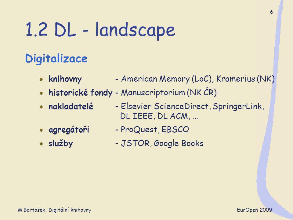 M.Bartošek, Digitální knihovny EurOpen 2009 7 1.2 DL - landscape Harvesting  Sklízení dokumentů z webu (archivace)  Internet Archive  WebArchiv (NK ČR)  Sklízení metadat (služby)  OAIster  Agregace (integrace DL)  NSDL (National Science Digital Library, STEM)