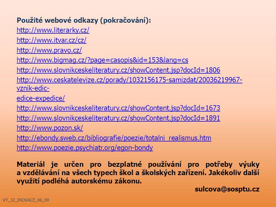 Použité webové odkazy (pokračování): http://www.literarky.cz/ http://www.itvar.cz/cz/ http://www.pravo.cz/ http://www.bigmag.cz/?page=casopis&id=153&l