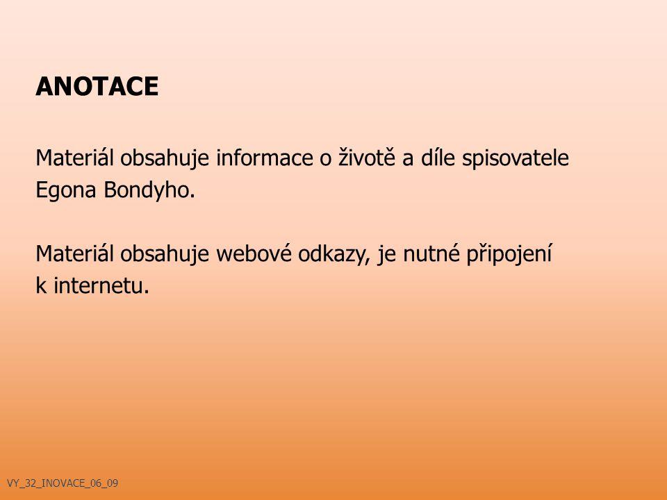 ANOTACE Materiál obsahuje informace o životě a díle spisovatele Egona Bondyho. Materiál obsahuje webové odkazy, je nutné připojení k internetu. VY_32_