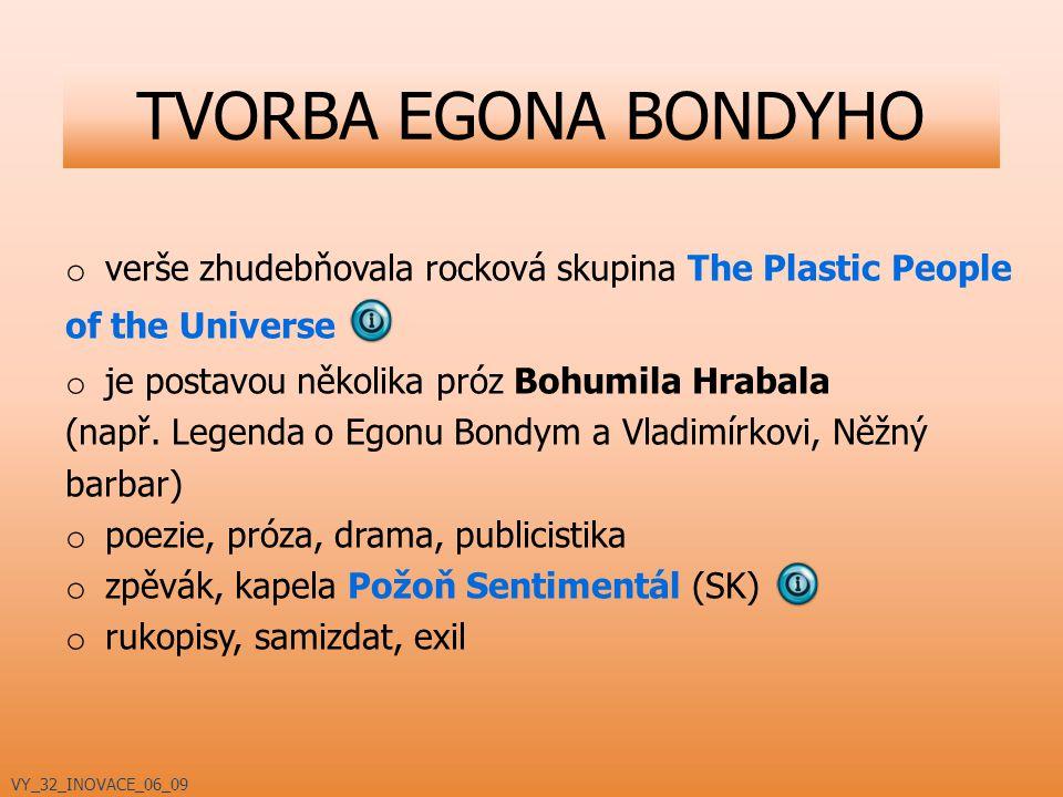 o verše zhudebňovala rocková skupina The Plastic People of the Universe o je postavou několika próz Bohumila Hrabala (např. Legenda o Egonu Bondym a V