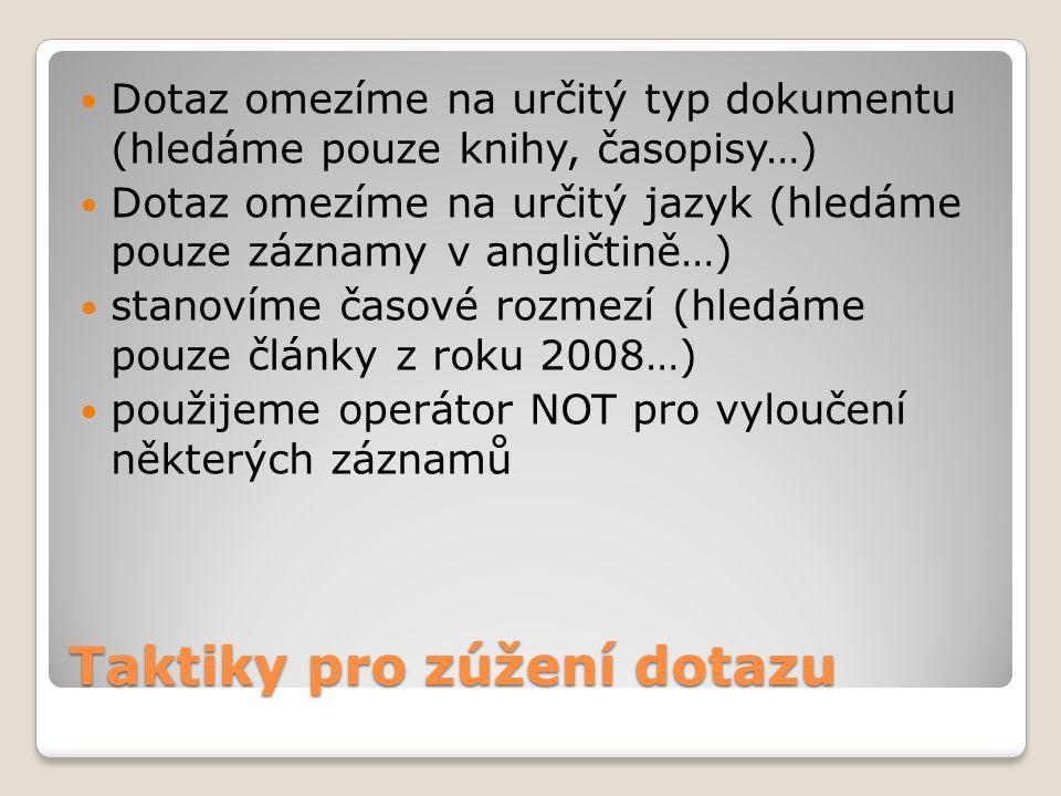 Taktiky pro zúžení dotazu Dotaz omezíme na určitý typ dokumentu (hledáme pouze knihy, časopisy…) Dotaz omezíme na určitý jazyk (hledáme pouze záznamy