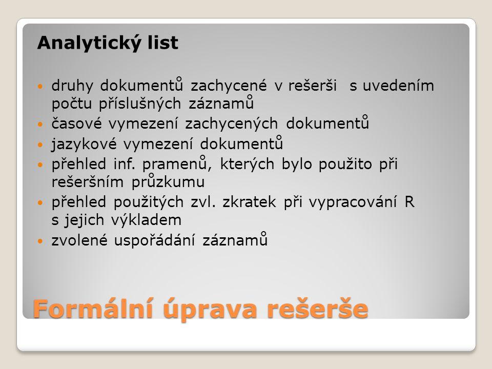 Formální úprava rešerše Analytický list druhy dokumentů zachycené v rešerši s uvedením počtu příslušných záznamů časové vymezení zachycených dokumentů