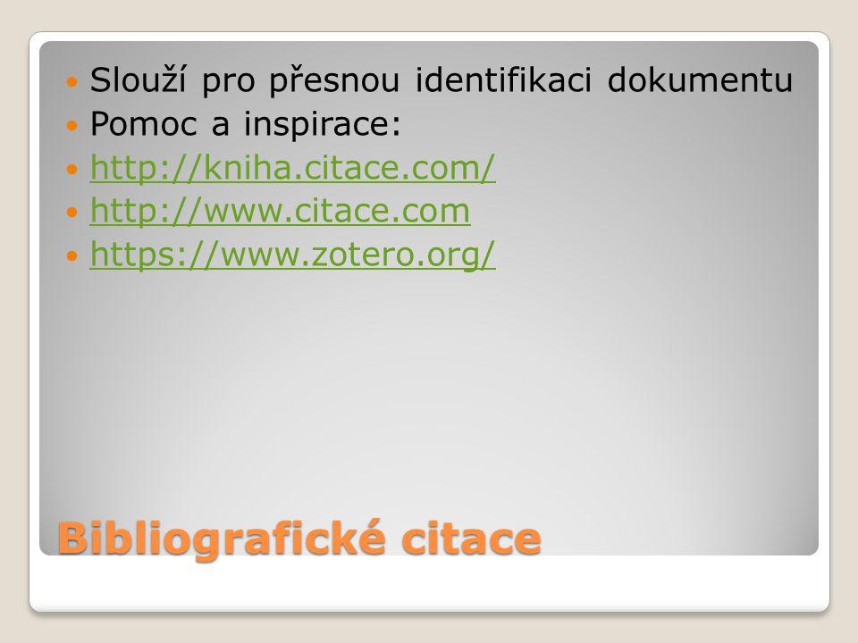 Bibliografické citace Slouží pro přesnou identifikaci dokumentu Pomoc a inspirace: http://kniha.citace.com/ http://www.citace.com https://www.zotero.o