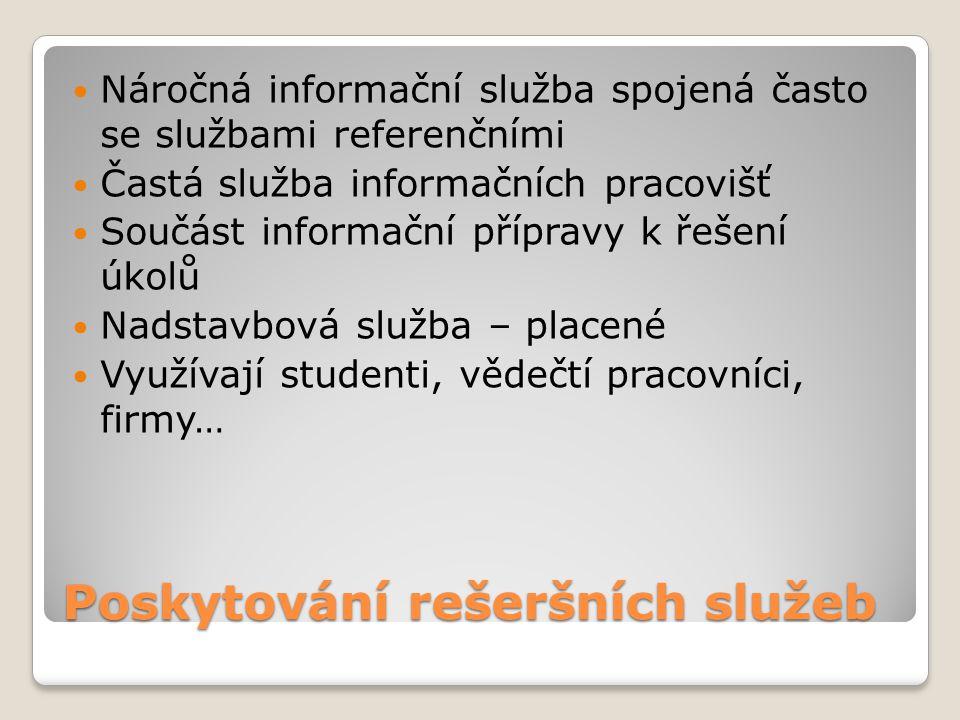 Poskytování rešeršních služeb Náročná informační služba spojená často se službami referenčními Častá služba informačních pracovišť Součást informační