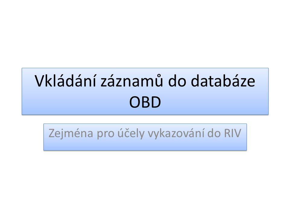 Vkládání záznamů do databáze OBD Zejména pro účely vykazování do RIV