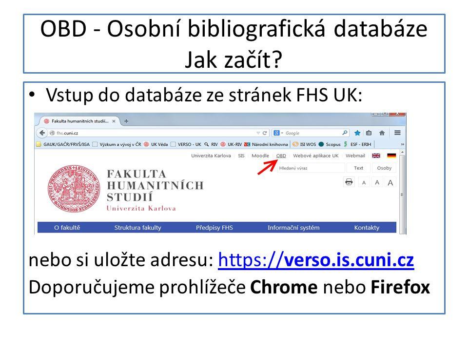 OBD - Osobní bibliografická databáze Jak začít? Vstup do databáze ze stránek FHS UK: nebo si uložte adresu: https://verso.is.cuni.czhttps://verso.is.c