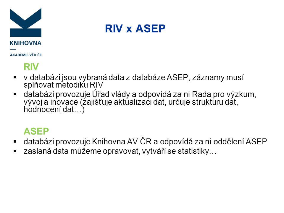 RIV x ASEP RIV  v databázi jsou vybraná data z databáze ASEP, záznamy musí splňovat metodiku RIV  databázi provozuje Úřad vlády a odpovídá za ni Rad
