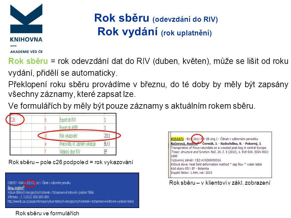 Rok sběru (odevzdání do RIV) Rok vydání (rok uplatnění) Rok sběru = rok odevzdání dat do RIV (duben, květen), může se lišit od roku vydání, přidělí se