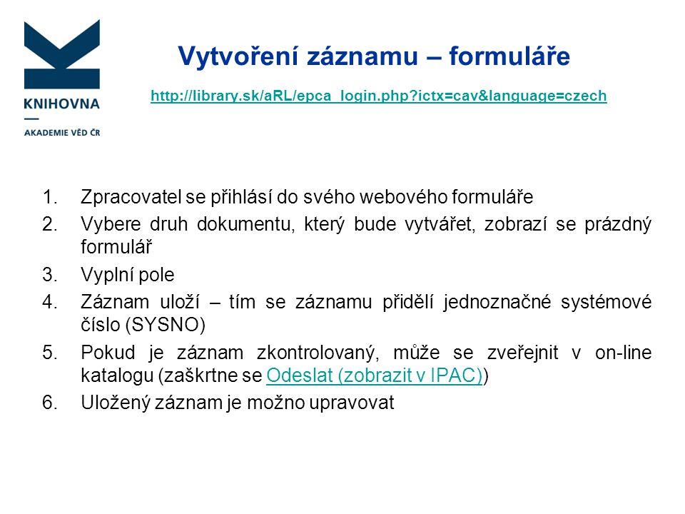 Vytvoření záznamu – formuláře http://library.sk/aRL/epca_login.php?ictx=cav&language=czech http://library.sk/aRL/epca_login.php?ictx=cav&language=czec