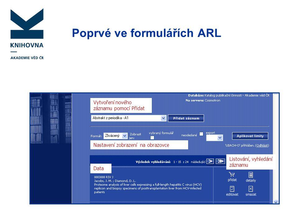 Poprvé ve formulářích ARL Vytvoření nového záznamu pomocí Přidat Nastavení zobrazení na obrazovce Data Listování, vyhledání záznamu