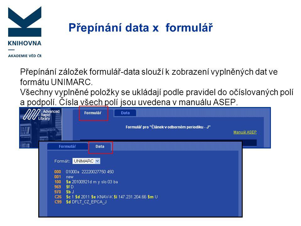 Přepínání data x formulář Přepínání záložek formulář-data slouží k zobrazení vyplněných dat ve formátu UNIMARC. Všechny vyplněné položky se ukládají p