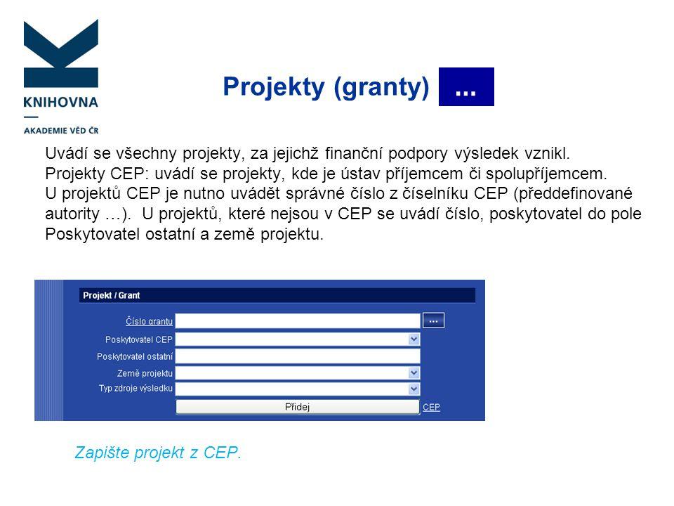 Projekty (granty) Uvádí se všechny projekty, za jejichž finanční podpory výsledek vznikl. Projekty CEP: uvádí se projekty, kde je ústav příjemcem či s