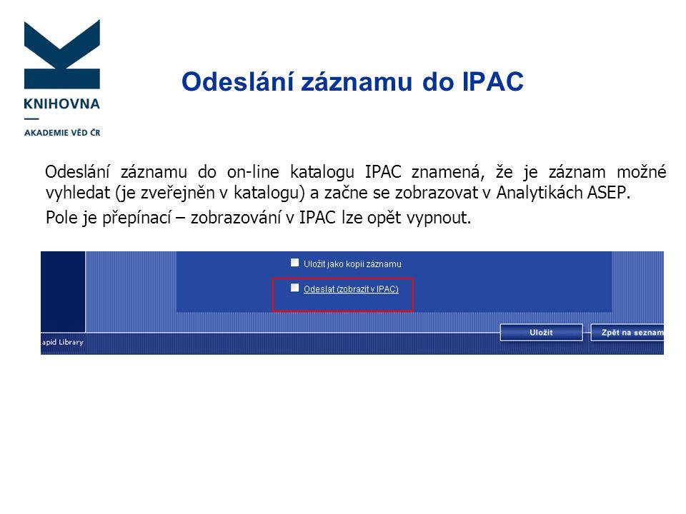 Odeslání záznamu do IPAC Odeslání záznamu do on-line katalogu IPAC znamená, že je záznam možné vyhledat (je zveřejněn v katalogu) a začne se zobrazova