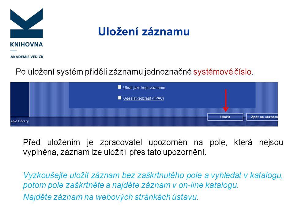 Uložení záznamu Po uložení systém přidělí záznamu jednoznačné systémové číslo. Před uložením je zpracovatel upozorněn na pole, která nejsou vyplněna,