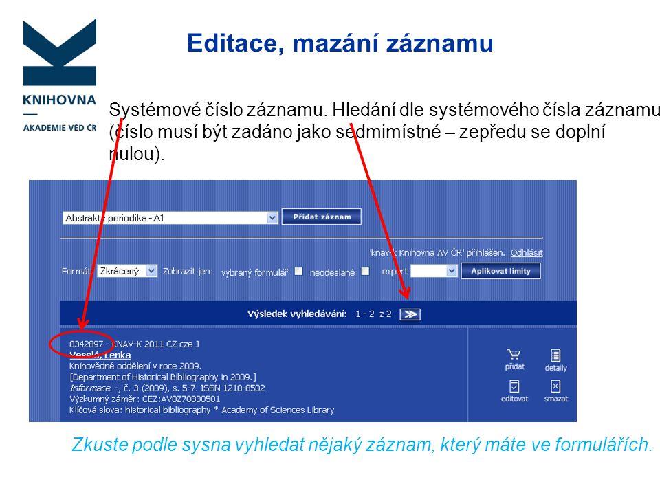 Editace, mazání záznamu Systémové číslo záznamu. Hledání dle systémového čísla záznamu (číslo musí být zadáno jako sedmimístné – zepředu se doplní nul
