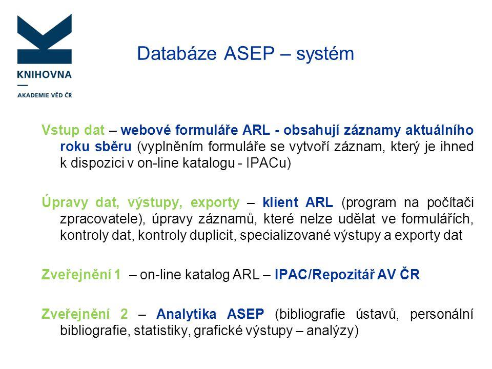 Databáze ASEP – systém Vstup dat – webové formuláře ARL - obsahují záznamy aktuálního roku sběru (vyplněním formuláře se vytvoří záznam, který je ihne