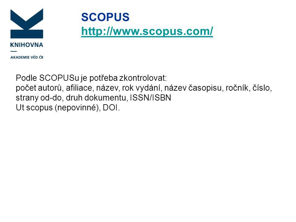 SCOPUS http://www.scopus.com/ Podle SCOPUSu je potřeba zkontrolovat: počet autorů, afiliace, název, rok vydání, název časopisu, ročník, číslo, strany