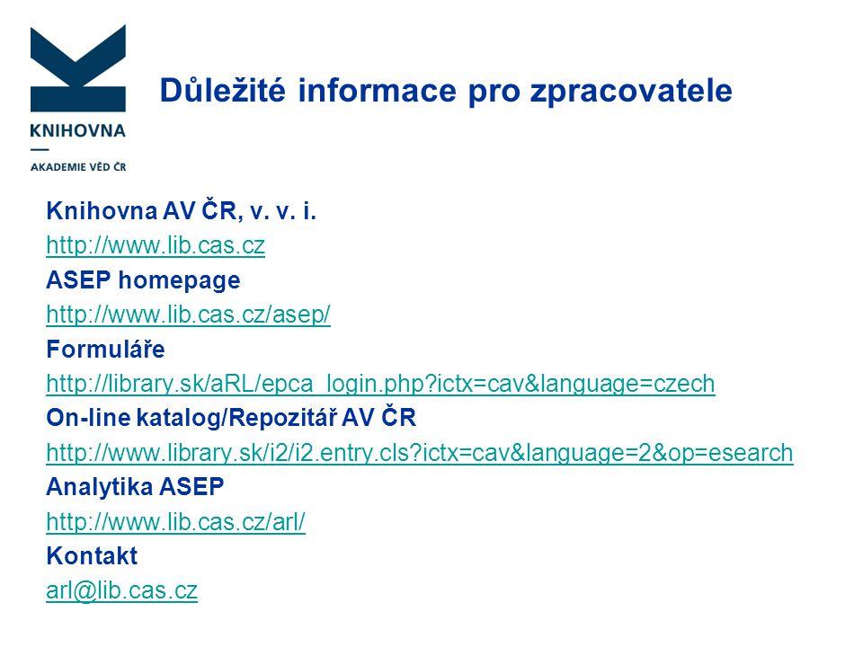 Důležité informace pro zpracovatele Knihovna AV ČR, v. v. i. http://www.lib.cas.cz ASEP homepage http://www.lib.cas.cz/asep/ Formuláře http://library.