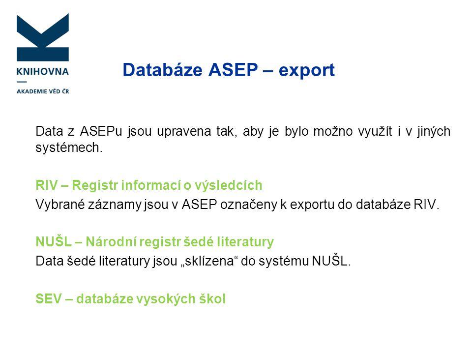 Databáze ASEP – export Data z ASEPu jsou upravena tak, aby je bylo možno využít i v jiných systémech. RIV – Registr informací o výsledcích Vybrané záz