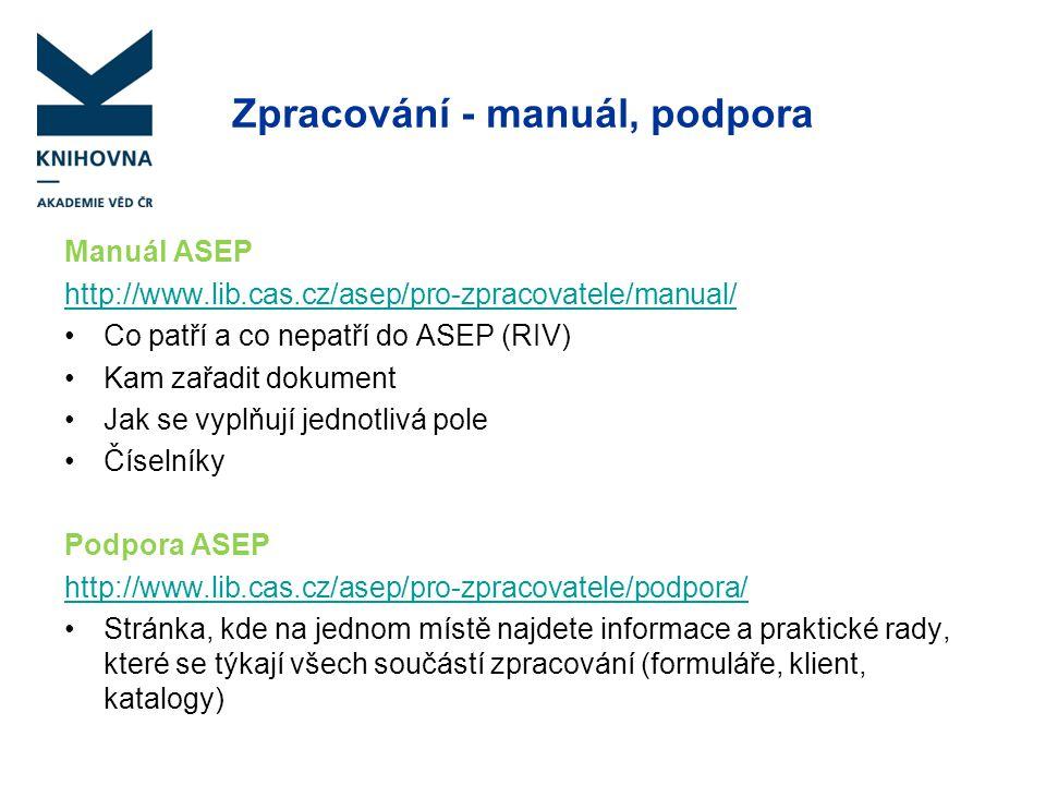 Zpracování - manuál, podpora Manuál ASEP http://www.lib.cas.cz/asep/pro-zpracovatele/manual/ Co patří a co nepatří do ASEP (RIV) Kam zařadit dokument