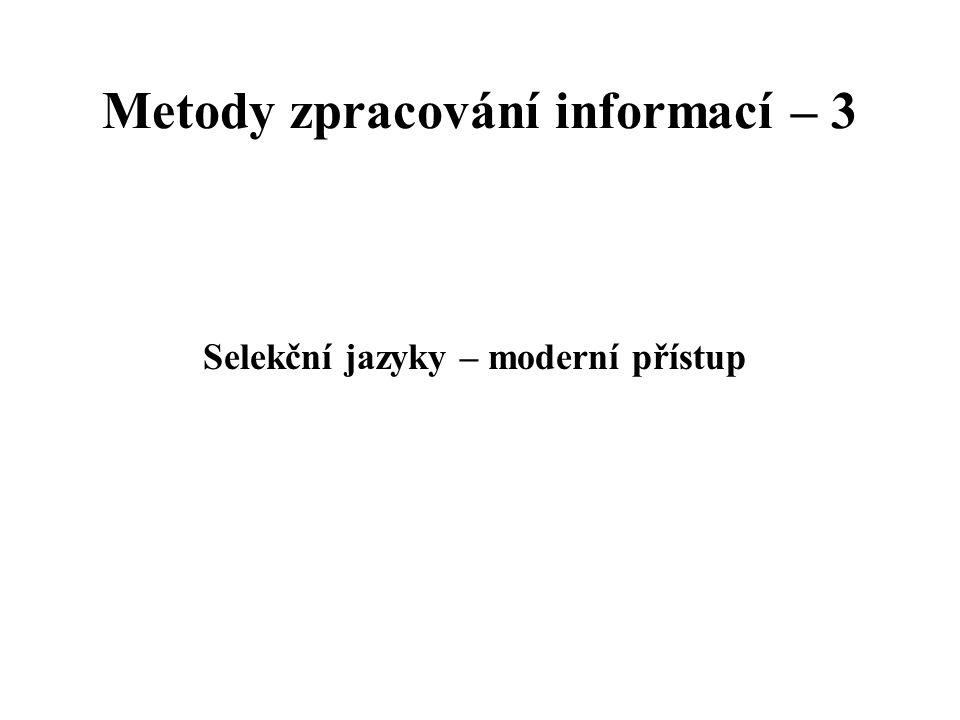 Metody zpracování informací – 3 Selekční jazyky – moderní přístup