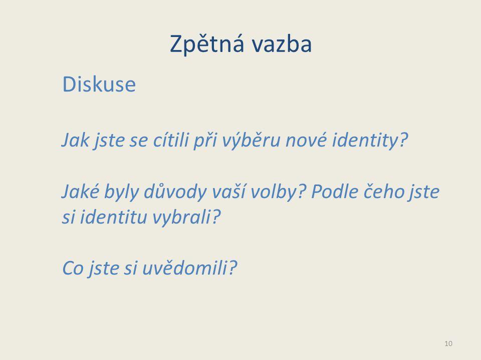 Zpětná vazba 10 Diskuse Jak jste se cítili při výběru nové identity.