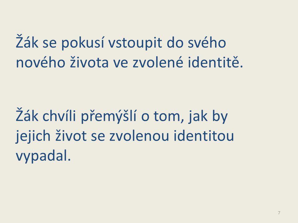 7 Žák se pokusí vstoupit do svého nového života ve zvolené identitě.