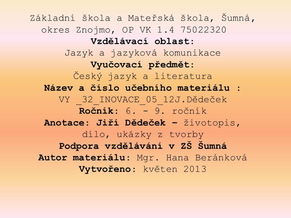 Základní škola a Mateřská škola, Šumná, okres Znojmo, OP VK 1.4 75022320 Vzdělávací oblast: Jazyk a jazyková komunikace Vyučovací předmět: Český jazyk a literatura Název a číslo učebního materiálu : VY _32_INOVACE_05_12J.Dědeček Ročník: 6.