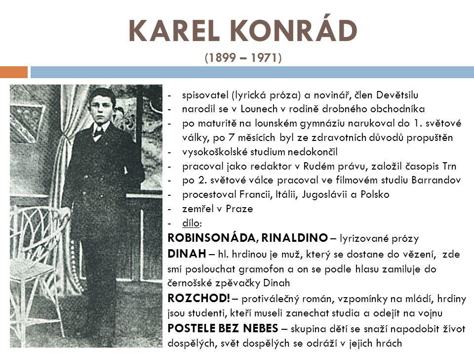 KAREL KONRÁD (1899 – 1971) -spisovatel (lyrická próza) a novinář, člen Devětsilu -narodil se v Lounech v rodině drobného obchodníka -po maturitě na lounském gymnáziu narukoval do 1.