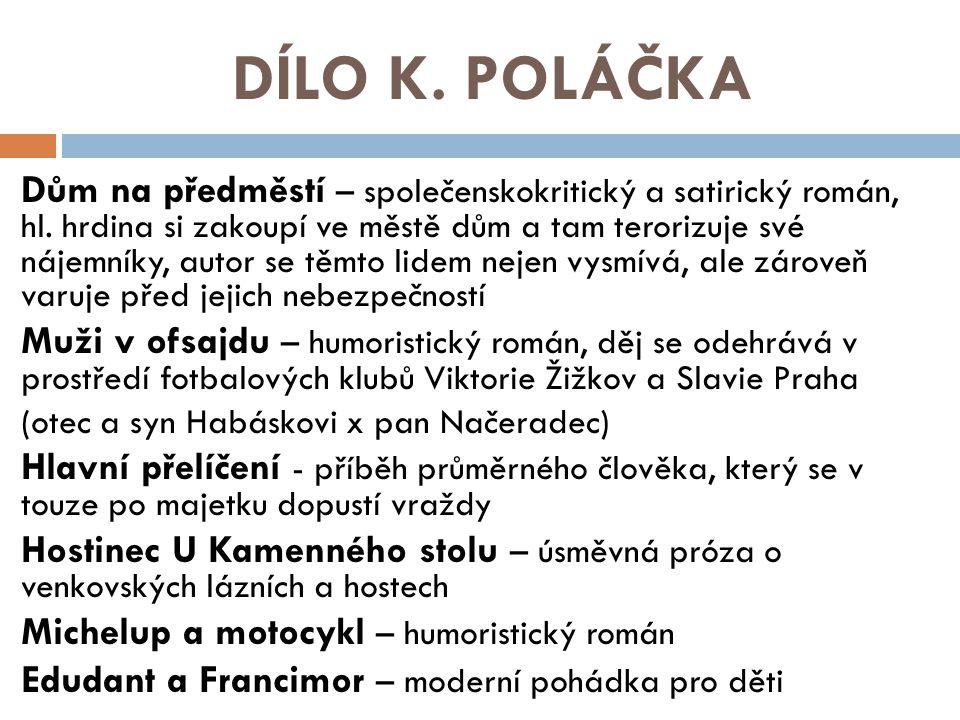 DÍLO K.POLÁČKA Dům na předměstí – společenskokritický a satirický román, hl.