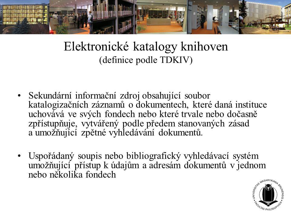 Elektronické katalogy knihoven (definice podle TDKIV) Sekundární informační zdroj obsahující soubor katalogizačních záznamů o dokumentech, které daná