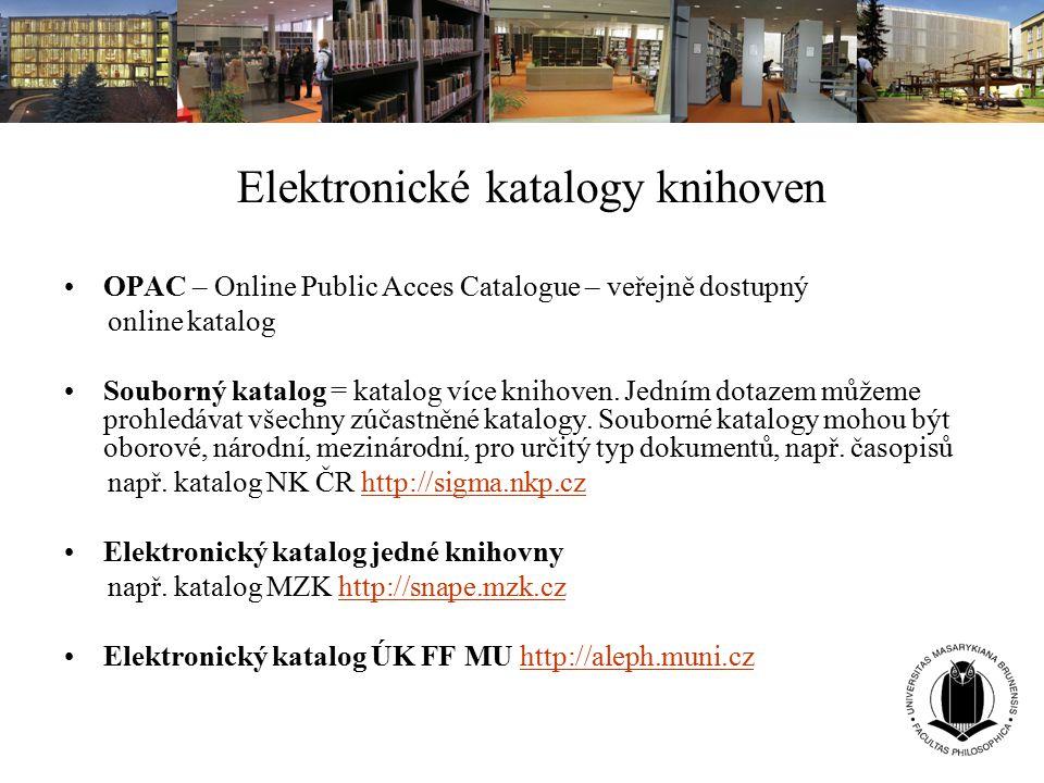 Elektronické katalogy knihoven OPAC – Online Public Acces Catalogue – veřejně dostupný online katalog Souborný katalog = katalog více knihoven. Jedním
