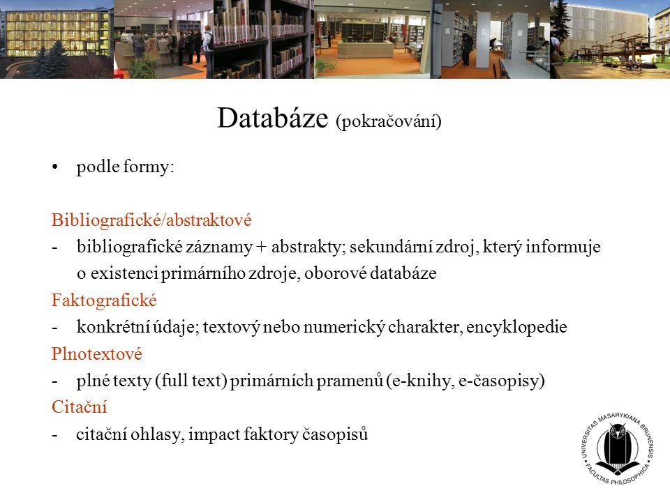 Databáze (pokračování) podle formy: Bibliografické/abstraktové -bibliografické záznamy + abstrakty; sekundární zdroj, který informuje o existenci prim