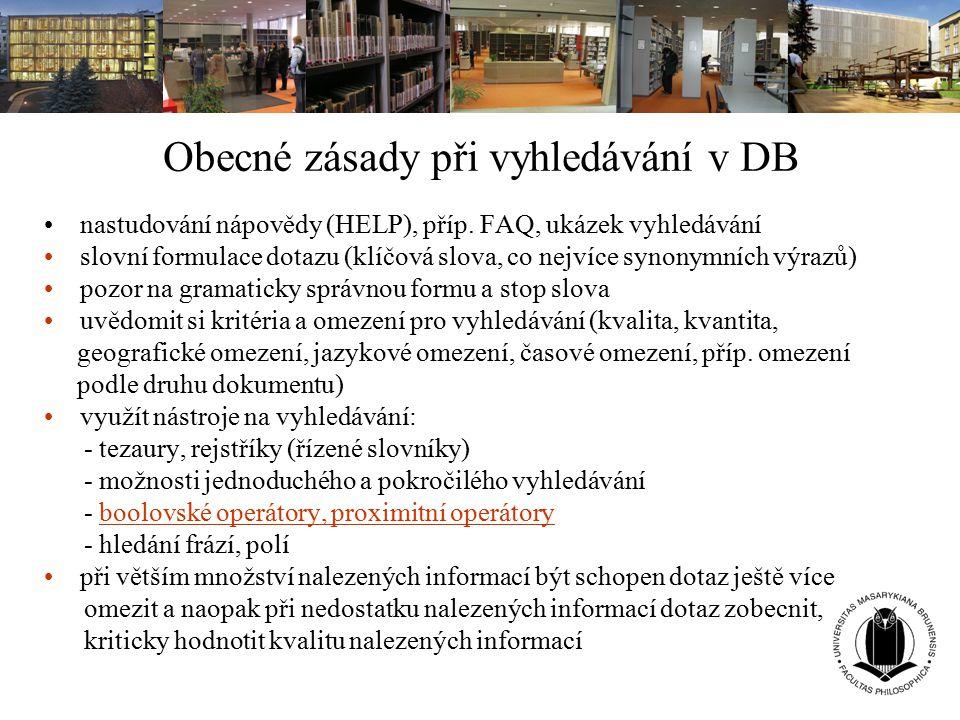 Obecné zásady při vyhledávání v DB nastudování nápovědy (HELP), příp. FAQ, ukázek vyhledávání slovní formulace dotazu (klíčová slova, co nejvíce synon