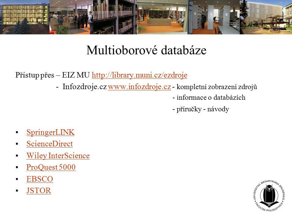 Multioborové databáze Přístup přes – EIZ MU http://library.muni.cz/ezdrojehttp://library.muni.cz/ezdroje - Infozdroje.cz www.infozdroje.cz - kompletní