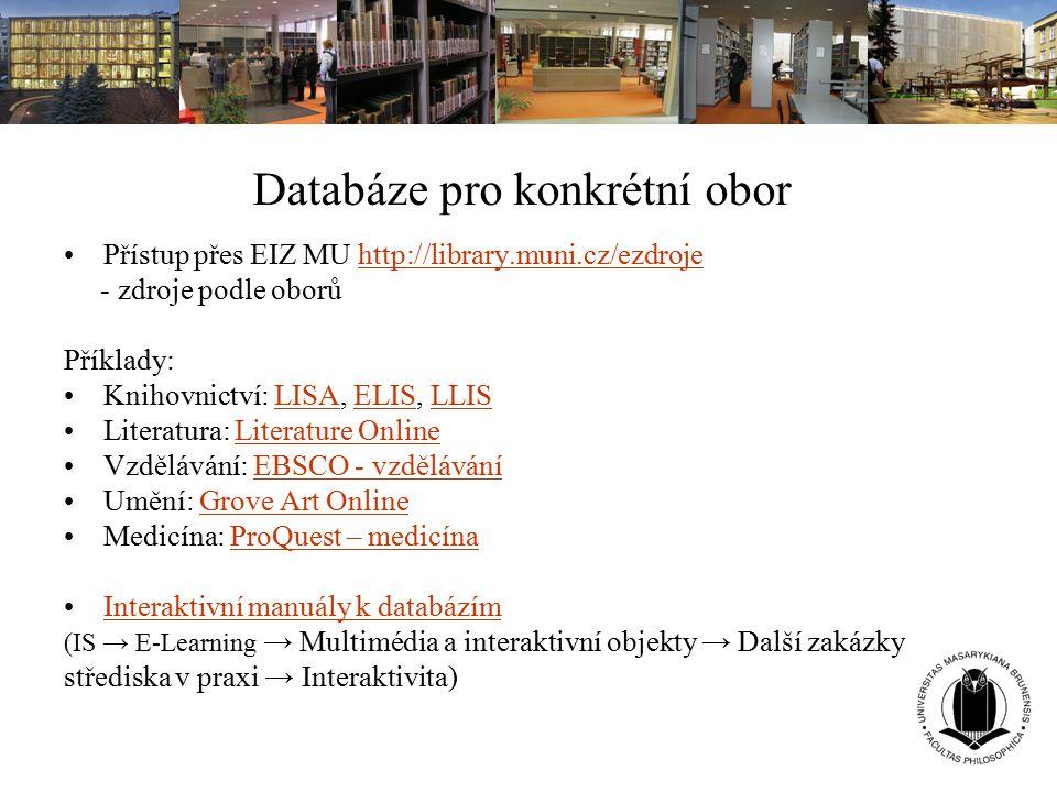 Databáze pro konkrétní obor Přístup přes EIZ MU http://library.muni.cz/ezdrojehttp://library.muni.cz/ezdroje - zdroje podle oborů Příklady: Knihovnict