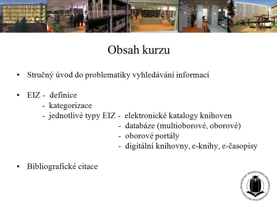 Obsah kurzu Stručný úvod do problematiky vyhledávání informací EIZ - definice - kategorizace - jednotlivé typy EIZ - elektronické katalogy knihoven -