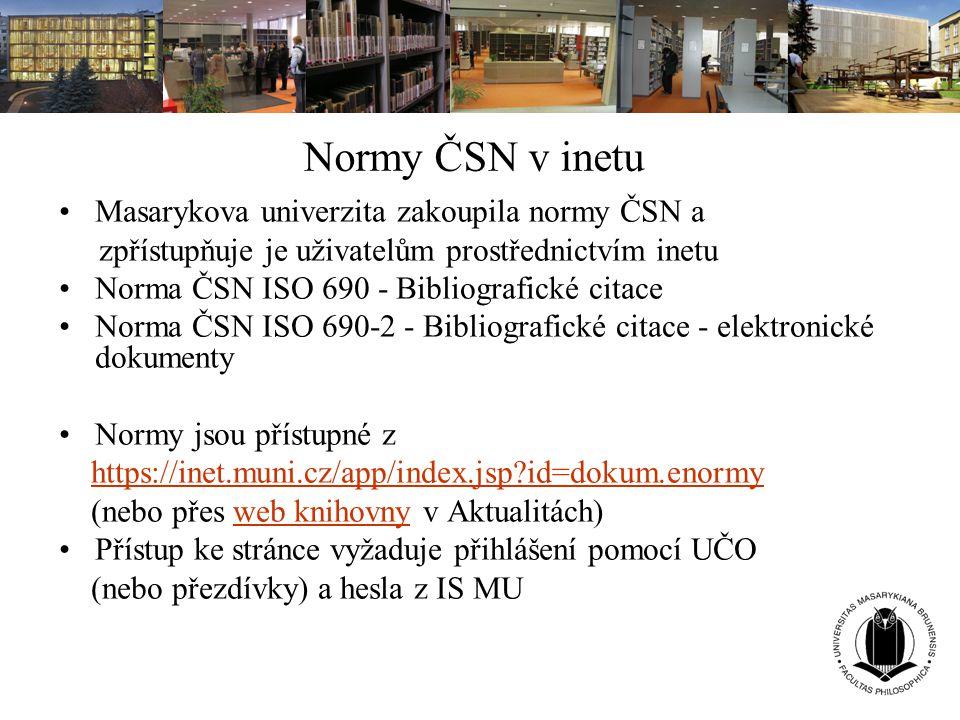 Normy ČSN v inetu Masarykova univerzita zakoupila normy ČSN a zpřístupňuje je uživatelům prostřednictvím inetu Norma ČSN ISO 690 - Bibliografické cita