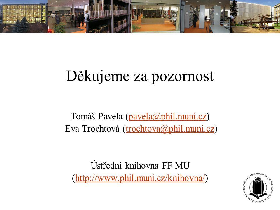 Děkujeme za pozornost Tomáš Pavela (pavela@phil.muni.cz)pavela@phil.muni.cz Eva Trochtová (trochtova@phil.muni.cz)trochtova@phil.muni.cz Ústřední knih