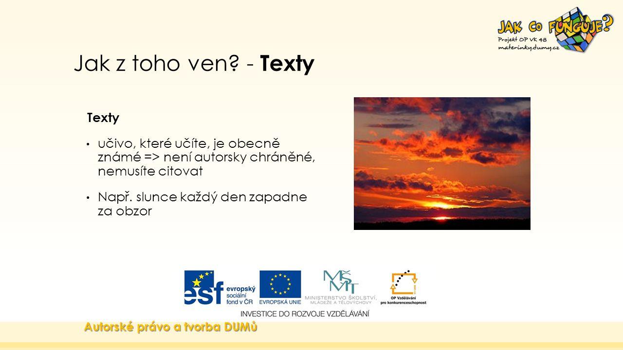 Jak z toho ven? - Texty Texty učivo, které učíte, je obecně známé => není autorsky chráněné, nemusíte citovat Např. slunce každý den zapadne za obzor